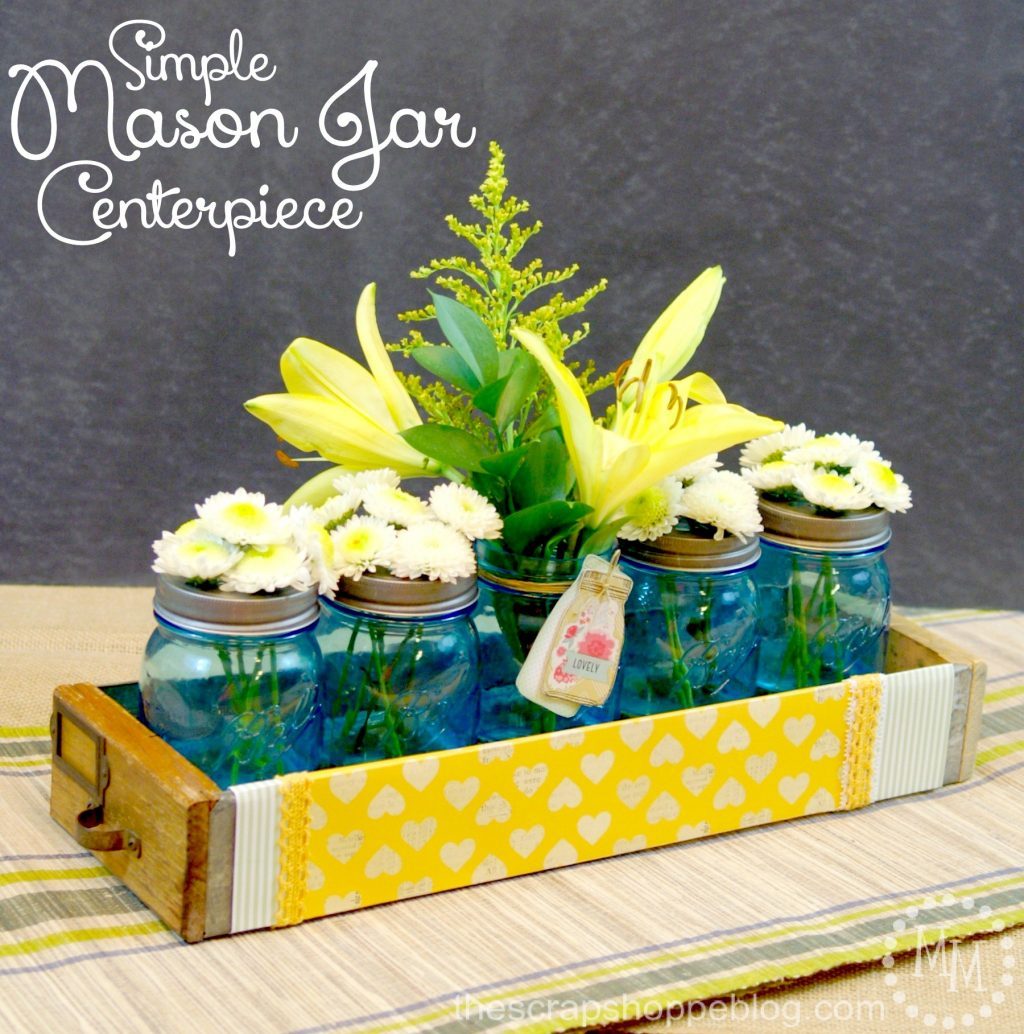 Simple mason jar centerpiece the scrap shoppe