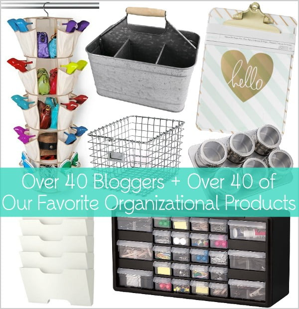 Over 40 Bloggers and their favorite organizational products for around the house!