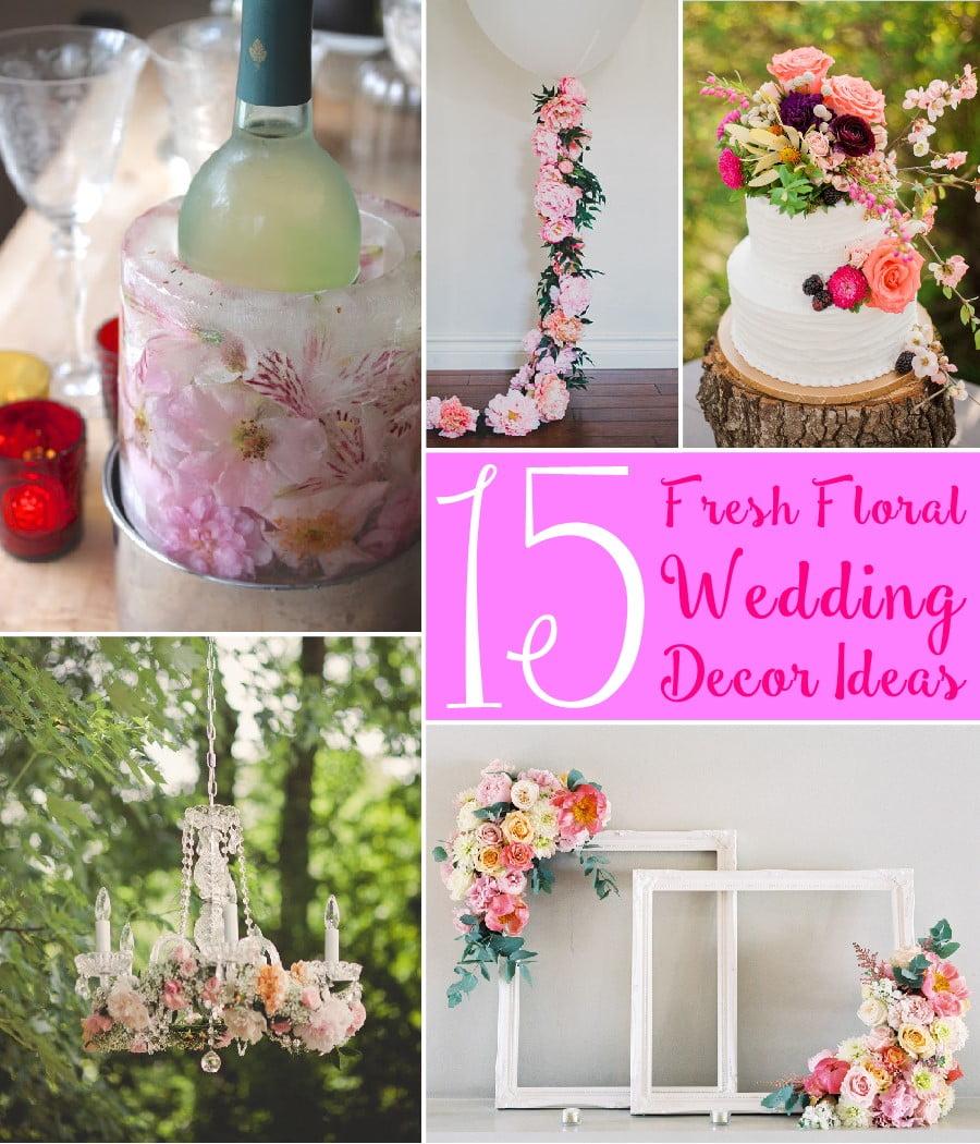 15 Floral Wedding Decor Ideas - The Scrap Shoppe