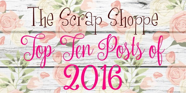 The Top Ten Blog Posts of 2016 at The Scrap Shoppe