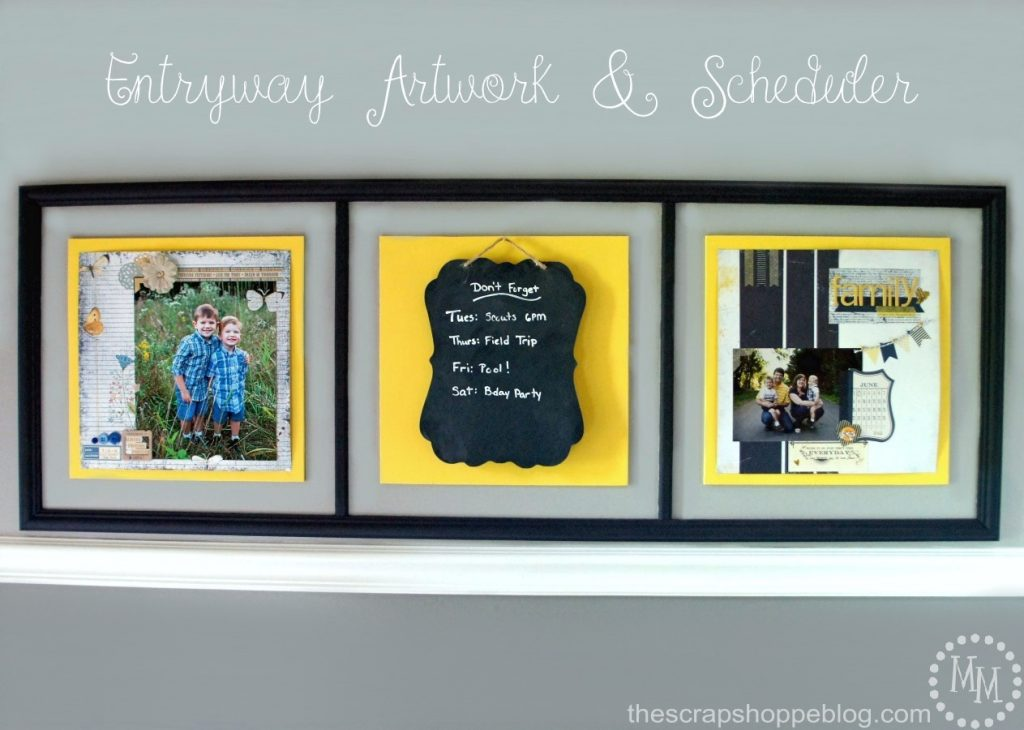 Entryway Artwork & Scheduler - a great way to display scrapbook pages AND post weekly family reminders!